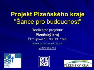 """Projekt Plzeňského kraje  """"Šance pro budoucnost"""""""
