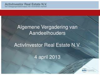 Algemene Vergadering van Aandeelhouders  ActivInvestor Real Estate N.V.  4 april 2013