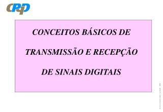 CONCEITOS BÁSICOS DE TRANSMISSÃO E RECEPÇÃO DE SINAIS DIGITAIS