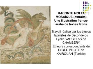 RACONTE MOI TA MOSAÏQUE (extraits) Une illustration franco-arabe de textes latins