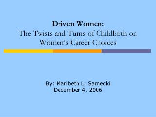 Driven Women:  The Twists and Turns of Childbirth on Women's Career Choices