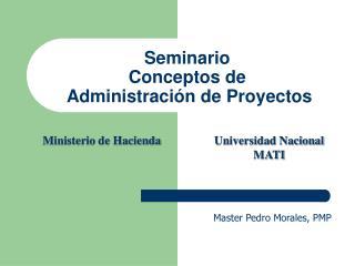 Seminario Conceptos de  Administraci ón de Proyectos