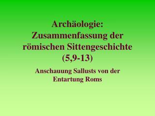 Archäologie: Zusammenfassung der römischen Sittengeschichte (5,9-13)