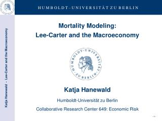 Mortality Modeling:  Lee-Carter and the Macroeconomy  Katja Hanewald