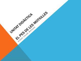 UniTAT  DIDÀCTICA EL PES DE LES MOTXILLES