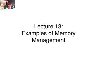 Lecture 13: Examples of Memory Management