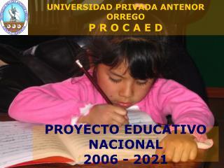 UNIVERSIDAD PRIVADA ANTENOR ORREGO P R O C A E D