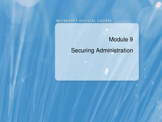 Module 9 Securing Administration