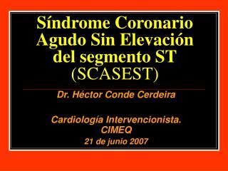 Síndrome Coronario Agudo Sin Elevación del segmento ST (SCASEST)