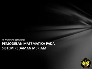 ERI PRASETIYO, 4150406506 PEMODELAN MATEMATIKA PADA SISTEM REDAMAN MERIAM