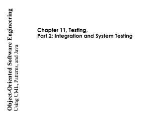 Chapter 11, Testing,  Part 2: Integration and System Testing