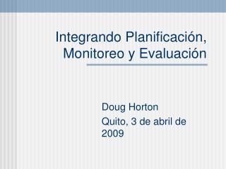 Integrando Planificación, Monitoreo y Evaluación