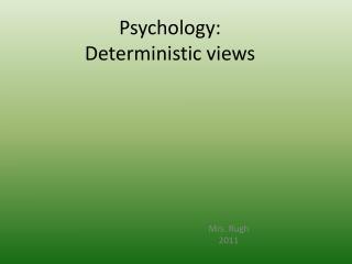 Psychology:  Deterministic views