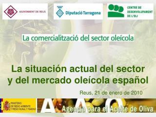 La situación actual del sector  y del mercado oleícola español
