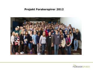 Projekt Forskerspirer 2012