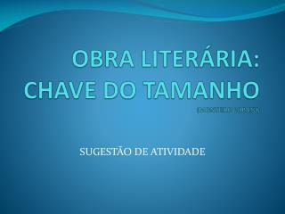 OBRA LITERÁRIA:  CHAVE  DO TAMANHO   (MONTEIRO LOBATO)