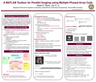 A MATLAB Toolbox for Parallel Imaging using Multiple Phased Array Coils Swati D. Rane, Jim X. Ji