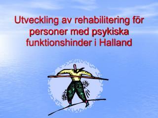 Utveckling av rehabilitering för personer med psykiska funktionshinder i Halland