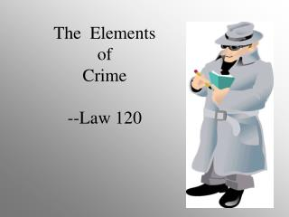 The  Elements  of   Crime --Law 120