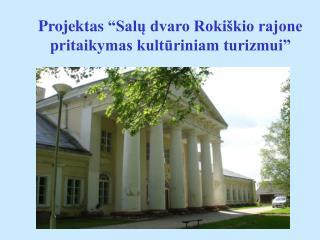 """Projektas """"Salų dvaro Rokiškio rajone pritaikymas kultūriniam turizmui"""""""