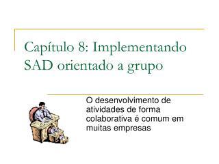 Capítulo 8: Implementando SAD orientado a grupo