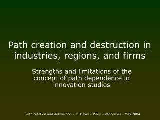 Path creation and destruction in industries, regions, and firms