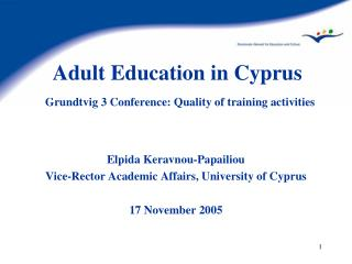 Adult Education in Cyprus Grundtvig 3 Conference: Quality of training activities