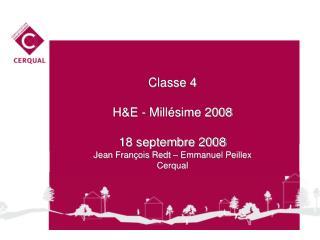 Classe 4 H&E - Millésime 2008 18 septembre 2008 Jean François Redt – Emmanuel Peillex Cerqual
