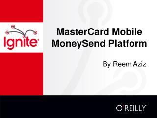 MasterCard Mobile MoneySend Platform