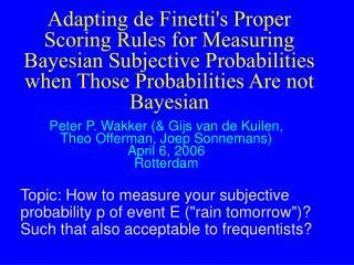 Peter P. Wakker (& Gijs van de Kuilen, Theo Offerman, Joep Sonnemans) April 6, 2006 Rotterdam