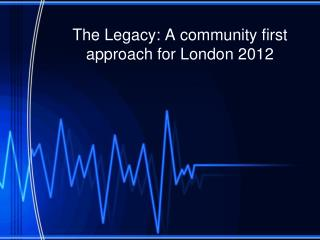 The Legacy: A community first approach for London 2012