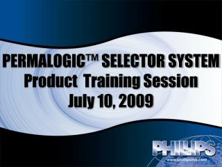 PERMALOGIC™ SELECTOR SYSTEM Product  Training Session July 10, 2009