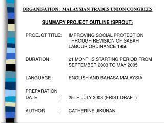 ORGANISATION : MALAYSIAN TRADES UNION CONGREES SUMMARY PROJECT OUTLINE (SPROUT)
