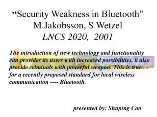 """ Security Weakness in Bluetooth"" M.Jakobsson, S.Wetzel LNCS 2020,  2001"