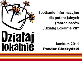 """Spotkanie informacyjne dla potencjalnych grantobiorców """"Działaj Lokalnie VII"""" konkurs 2011"""