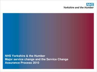 NHS Yorkshire & the Humber  Major service change and the Service Change Assurance Process 2010