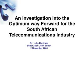 An Investigation into the Optimum way Forward for the South African Telecommunications Industry