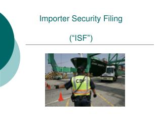 "Importer Security Filing  (""ISF"")"