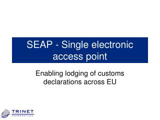 SEAP -  S ingle electronic acce s s point