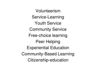 Volunteerism Service-Learning Youth Service Community Service Free-choice learning Peer Helping