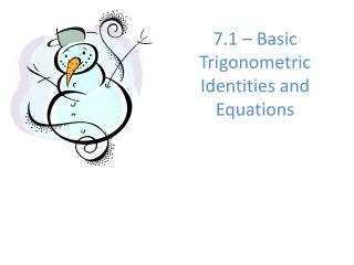 7.1 � Basic Trigonometric Identities and Equations