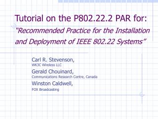 Tutorial on the P802.22.2 PAR for:  Recommended Practice for the Installation and Deployment of IEEE 802.22 Systems