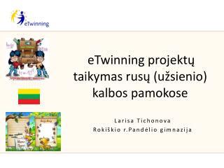 eTwinning projektų taikymas rusų (užsienio) kalbos pamokose