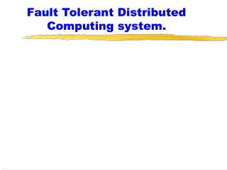 Fault Tolerant Distributed Computing system.
