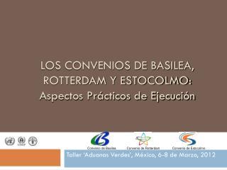 LOS CONVENIOS DE BASILEA, ROTTERDAM Y ESTOCOLMO: Aspectos Prácticos de Ejecución