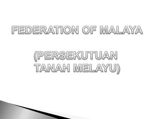 FEDERATION OF MALAYA (PERSEKUTUAN  TANAH MELAYU)