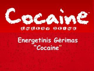 """Energetinis  Gėrimas  """"Cocaine """""""