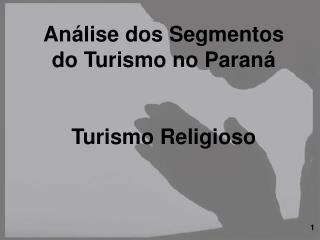 Análise dos Segmentos do Turismo no Paraná Turismo Religioso