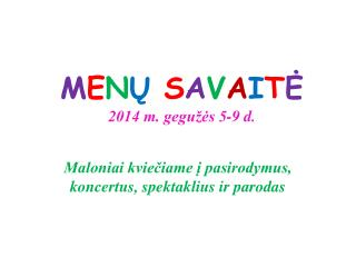 M E N Ų S A V A I T Ė 2014 m. gegužės 5-9 d.