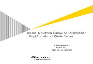 Yabancı Şirketlerin Türkiye'de Karşılaştıkları Vergi Sorunları ve Çözüm Yolları A. Feridun Güngör